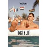 Ringo Y Joe Vida De Ringo Bonavena De Omar Lopez Mato