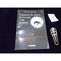 Cuentos De Amor Locura Y Muerte Horacio De Quiroga