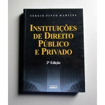 Instituições De Direito Público E Privado - Sergio P Martins