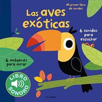 Las Aves Exóticas. Mi Primer Libro De Sonidos ( Envío Gratis