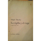 Bayley, Edgar - La Vigilia Y El Viaje Poemas 1944 / 1960,