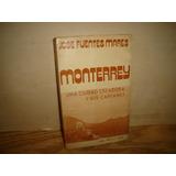 (8)monterrey, Una Ciudad Creadora Y Sus Capitanes-j. Fuentes