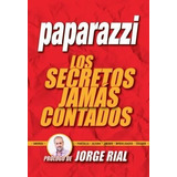 Paparazzi - Los Secretos Jamas Contados - Jorge Rial