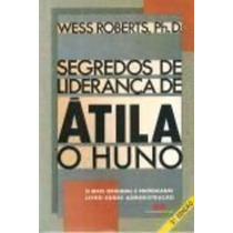 Livro Segredos De Liderança De Átila , O Huno Wess Roberts