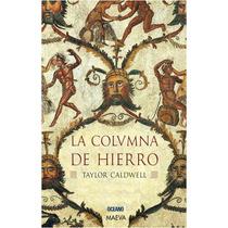La Columna De Hierro - Taylor Caldwell - Editorial Océano