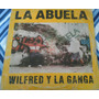 Wilfred Y La Ganga La Abuela Acetato Disco Long Play Vinilo