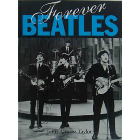 Beatles Livro Import. Forever Beatles 1992 John Alvarez Tayl