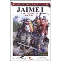 Jaime I. La Conquista De Valencia 1238; Angel G Envío Gratis