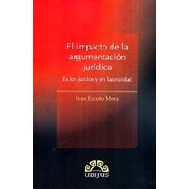 El Impacto De La Argumentación Jurídica, Ed. Ubijus, Escoto