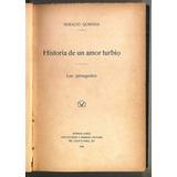 Horacio Quiroga Historia De Un Amor Turbio Primera Ed 1908