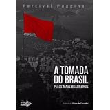 A Tomada Do Brasil - Percival Puggina (ebook)