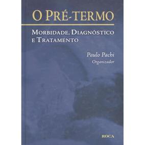 Pré-termo, O - Morbidade, Diagnóstico E Tratamento-impresso