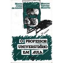 O Professor Universitario Em Aula - 9a Edicao. - Maria Celia