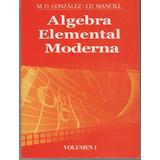 Algebra Elemental Moderna De Gonzalez Mancill En Oferta