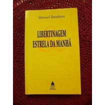 Livro Libertinagem Estrela Da Manhã Manuel Bandeira