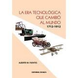 La Era Tecnologica Que Cambio Al Mundo: 1712-1912 - Fuentes
