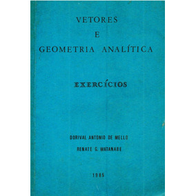 Vetores E Geometria Analitica -exercicios - Dorival A. Mello