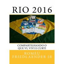 Livro Rio 2016, Compartilhando O Que Vi, Vivi E Curti