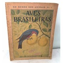No Mundo Dos Animais Nº1 Aves Brasileiras Melhoramentos 1959