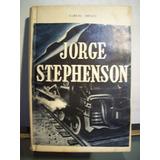 Adp Vida De Jorge Stephenson Samuel Smiles / Ed Anaquel 1945