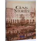 Gas Stories In Argentina 1823 1998 En Inglés