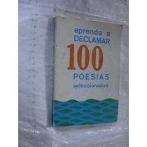 Libro Aprender A Declamar 100 Poesias Seleccionadas , 219 Pa