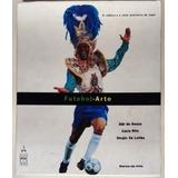 Futebol - Arte: A Cultura E O Jeito Brasileiro De Jogar - Ja