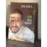 Uma Trufa E... 1000 Lojas Depois - Alexandre Tadeu Da Costa
