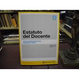 Estatuto Del Docente De La Ciudad Autónoma De Bs. As., 2011.