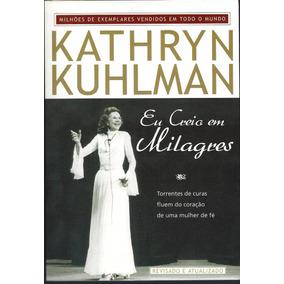 Livro: Eu Creio Em Milagres - Kathryn Kuhlman