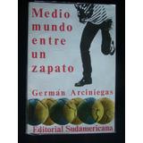 Medio Mundo Entre Un Zapato / German Arciniegas