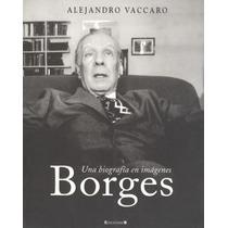 Una Biografía En Imagenes. Borges.