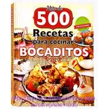 Libro Más De 500 Recetas Creativas Para Cocinar Bocaditos