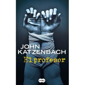 El Profesor - John Katzenbach - Editorial Suma De Letras