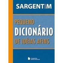 Pequeno Dicionário De Idéias E Afins - Sargentin - Nacional