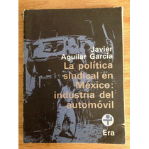 Javier García Aguilar Política Sindical En México Industria