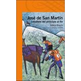 Jose De San Martin, Caballero Del Principio Al Fin
