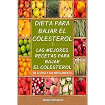 Libro Dieta Para Bajar El Colesterol: Las Mejores Recetas Pa