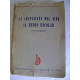La Adaptacion Del Niño Al Medio Escolar. Paul Bodin. 1947