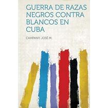 Libro Guerra De Razas Negros Contra Blancos En Cuba - Nuevo
