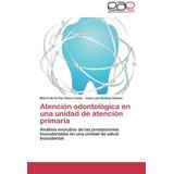 Atencion Odontologica En Una Unidad De Atencion Envío Gratis