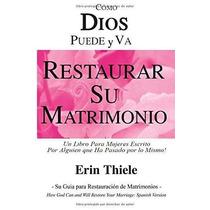 Libro Dios Puede Y Va A Restaurar Su Matrimonio: Un Libro Pa