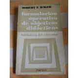 Formulacion Operativa De Objetivos Didacticos R. Mager.