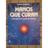 Manos Que Curan, Guía De Las Curaciones Espirituales/b. Ann