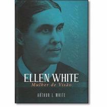Livro Ellen White - Mulher De Visão Arthur L. White