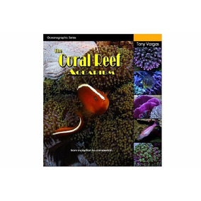 Livro The Coral Reef Aquarium Tlf - Tony Vargas