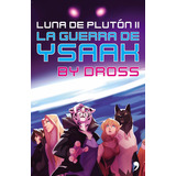 Ebook Original : La Guerra De Ysaak Luna De Pluton 2 - Dross