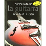 Aprende A Tocar La Guitarra. Guia Paso A Paso