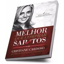 Livro Melhor Que Comprar Sapatos Cristiane Cardoso