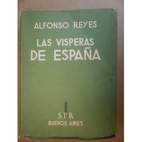 Alfonso Reyes Las Visperas De España 1a Ed Sur Argentin 1937
